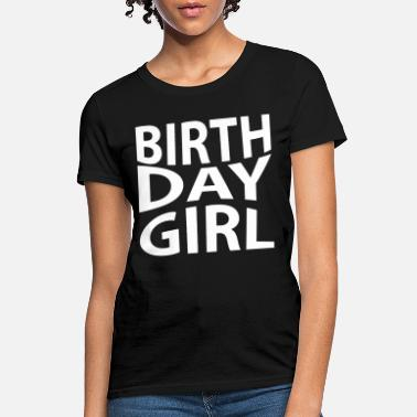 Happy Birthday Birthday Girl Happy Birthday - Women's T-Shirt