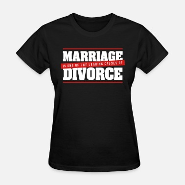 Funny Marriage Divorce Marriage Is A Main Reason For Divorce! - Women's T-Shirt