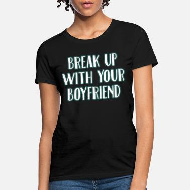Shop Funny Breakup T-Shirts online | Spreadshirt
