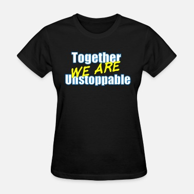 Building Together we are Unstoppable - Women's T-Shirt