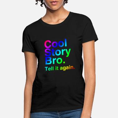 Cool Story Cool Story Bro (Tell it again.) Rainbow. - Women's T-Shirt