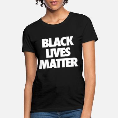 Lives Black Lives Matter - Women's T-Shirt