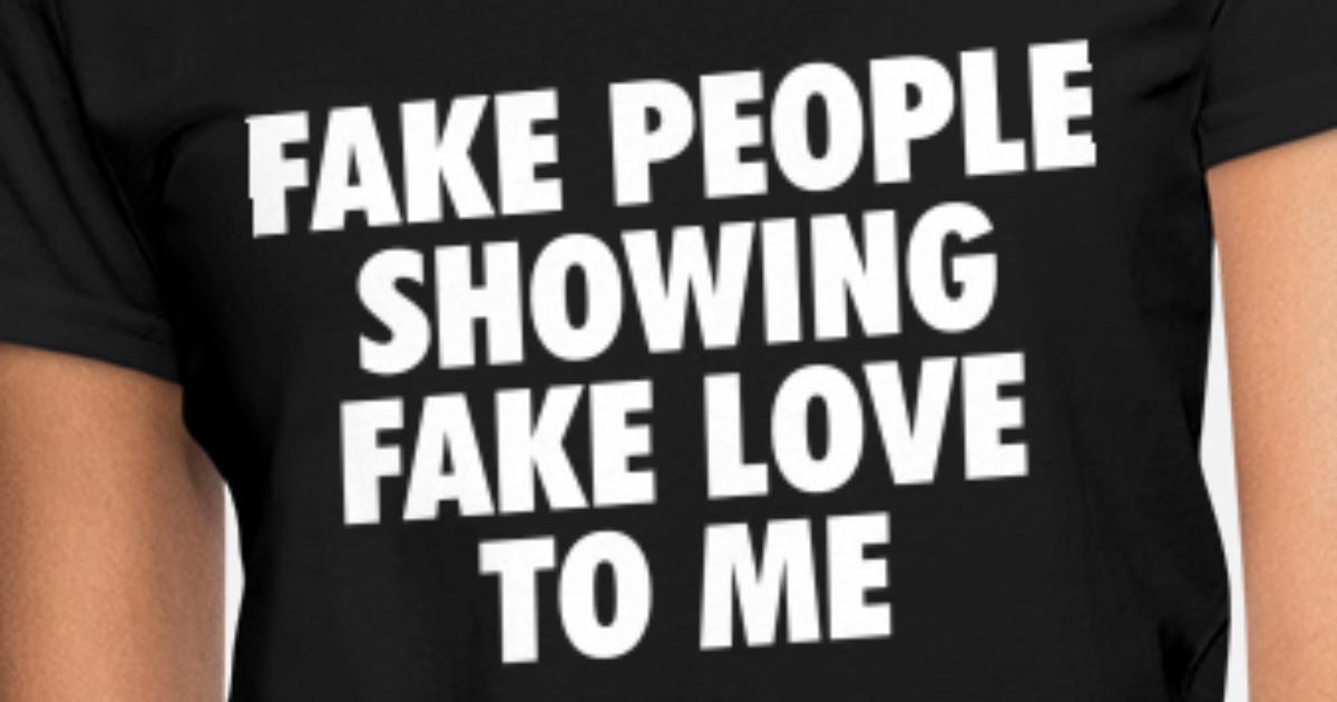 a11b0369c288 fake people showing fake love to me Women s T-Shirt