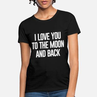 Much I love you to the moon and back - Women's T-Shirt