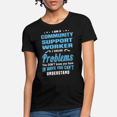 Worker Community Support Worker - Women's T-Shirt