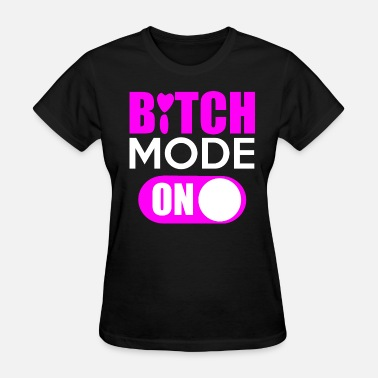 Bitches Hot Girl Bitch Mode ON Sexy Pink Gift Hot Girlie - Women's T-Shirt