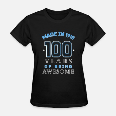 100th Birthday 1918 Years of Awesome 100th Birthday Gift - Women's T-Shirt
