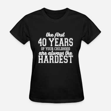 The First 40 Years The First 40 Years Of Your Childhood - Women's T-Shirt