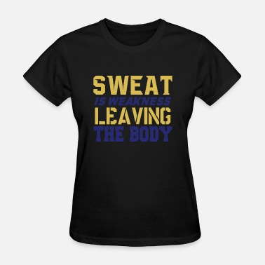 Sweat Is Weakness Leaving The Body Sweat Is Weakness Leaving The Body - Women's T-Shirt