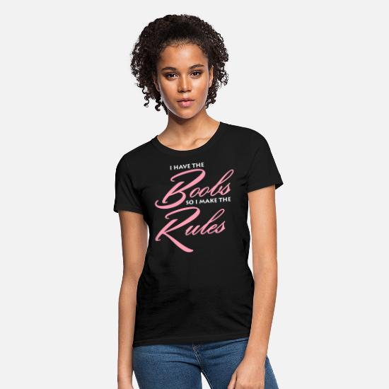 Boobs T-Shirts - I have the boobs so i make the rules - Women's T-Shirt black