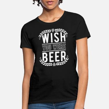 You Were Beer - Women's T-Shirt