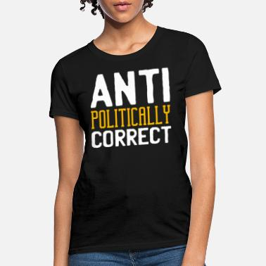 Skruril Anti Politically Correct - Women's T-Shirt