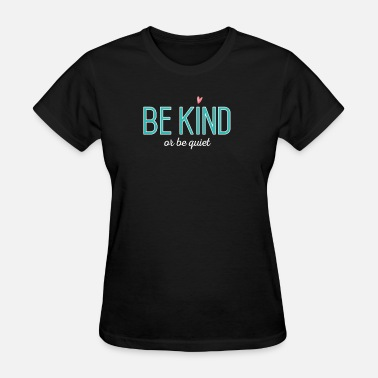Antibullying be kind or be quiet antibullying cool positive - Women's T-Shirt