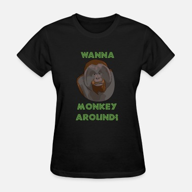 Orangutan Wanna Monkey Around Orangutan - Women's T-Shirt