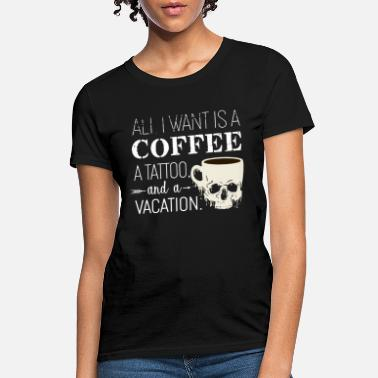 Isa all i want isa coffee a tattoo and a vacation drin - Women's T-Shirt