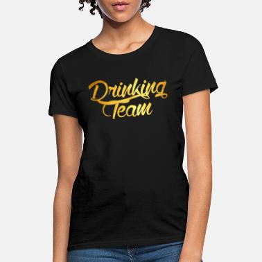 Drink Team Drinking Team - Women's T-Shirt