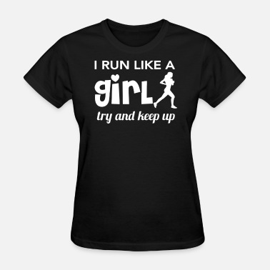 Run Like A Girl Running - I run like a girl try and keep up - Women's T-Shirt