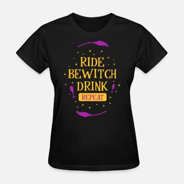 Ride Drinking Ride Bewitch Drink Repeat - Women's T-Shirt