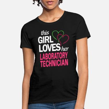 Laboratory This girl loves her LABORATORY TECHNICIAN - Women's T-Shirt