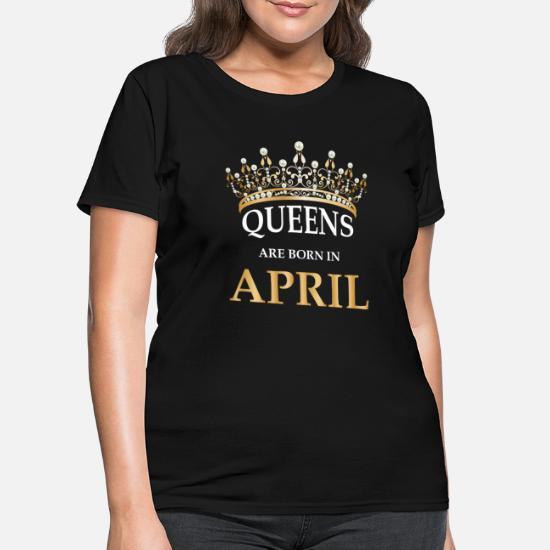 4e09ca756207 Queens Are Born In April - Women Gift BDay Design Women's T-Shirt ...