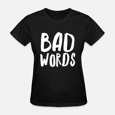 Bad Word Bad words - Women's T-Shirt