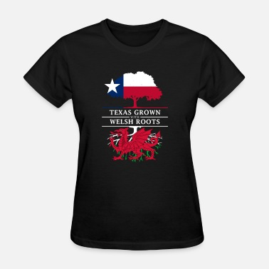 Welsh Roots Texan Grown with Welsh Roots - Women's T-Shirt
