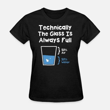 technically the glass is always 50 air 50 water ch - Women's T-Shirt