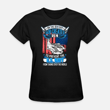 on the 8th day god created rum to prevent the us n - Women's T-Shirt