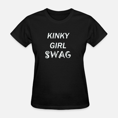 Girls Love My Swag KINKY GIRL SWAG - Women's T-Shirt