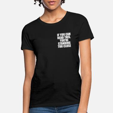 Standing If you can, read this, you're standing too close - Women's T-Shirt