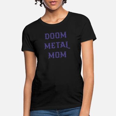 f608b285d82cd Doom Metal Doom Metal Mom - Women  39 s ...