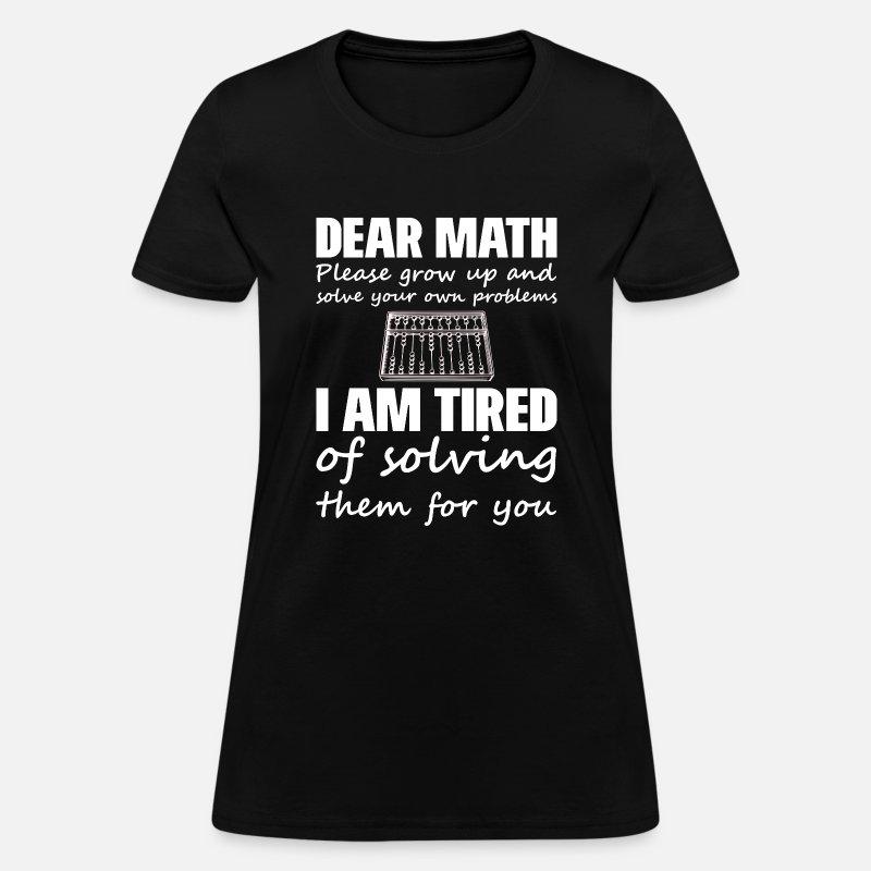 f0b42661d Dear math i am tired of solving funny gift nerds Women's T-Shirt ...