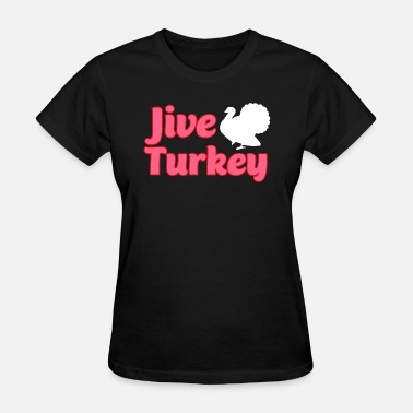 Jive Turkey Turkey - jive turkey - Women's T-Shirt