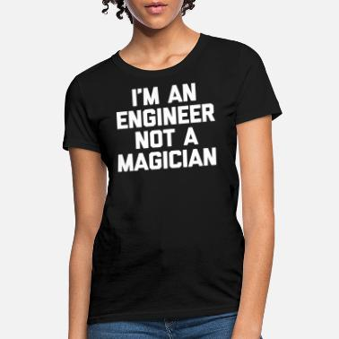 Engineer Jokes Engineer - i'm an engineer not a magician fun - Women's T-Shirt