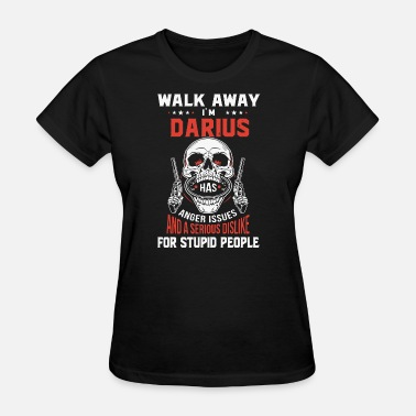 Darius walk away i am darius anger issues and a serious d - Women's T-Shirt