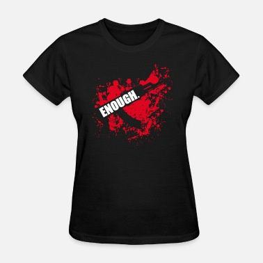 Against Gun Violence Enough - anti Gun violence - Women's T-Shirt