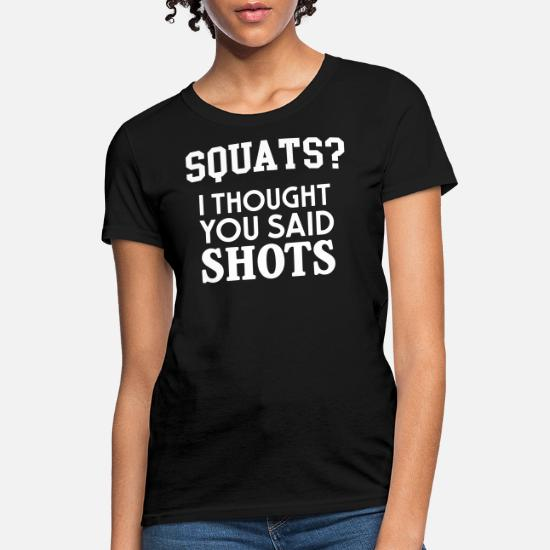 Squats I Thought You Said Shots WOMENS T-SHIRT Gym Party Funny Gift birthday