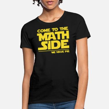 Math Apparel Math - come to the math side pie - funny, maths, - Women's T-Shirt