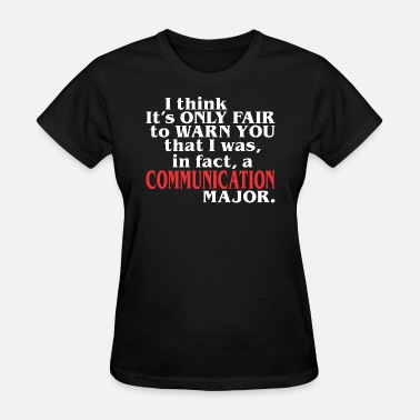 Communication Major Only Fair Warn You That Infact Communication Major - Women's T-Shirt