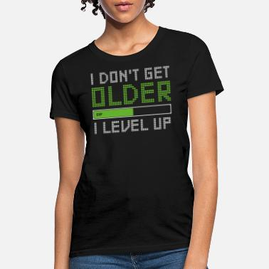 Gamers Gamer - i don't get older i level up 2017 funny - Women's T-Shirt