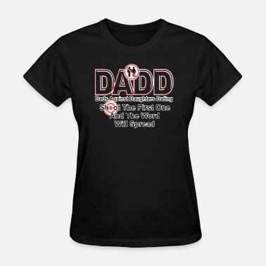 Against DADD Dads Against Daughters Dating - Women's T-Shirt