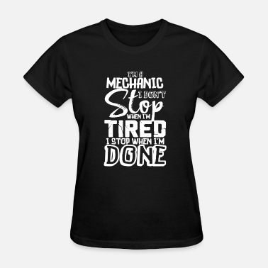 Stop Abuse Mechanic Funny Gift Don't Stop When Tired Stop When Done! - Women's T-Shirt