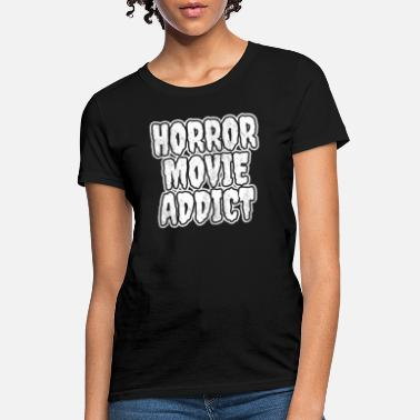 Movie Horror Movie Addict - Women's T-Shirt
