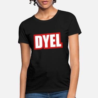DYEL- Do You Even Lift? - Women's T-Shirt