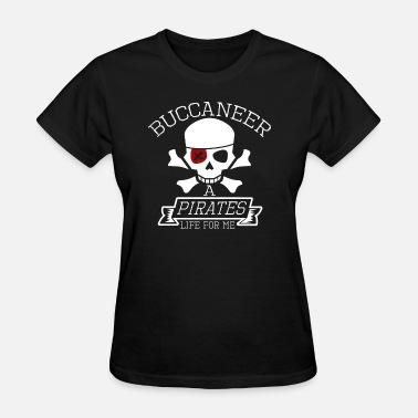 Buccaneers Buccaneer A Pirates Life For Me - Women's T-Shirt