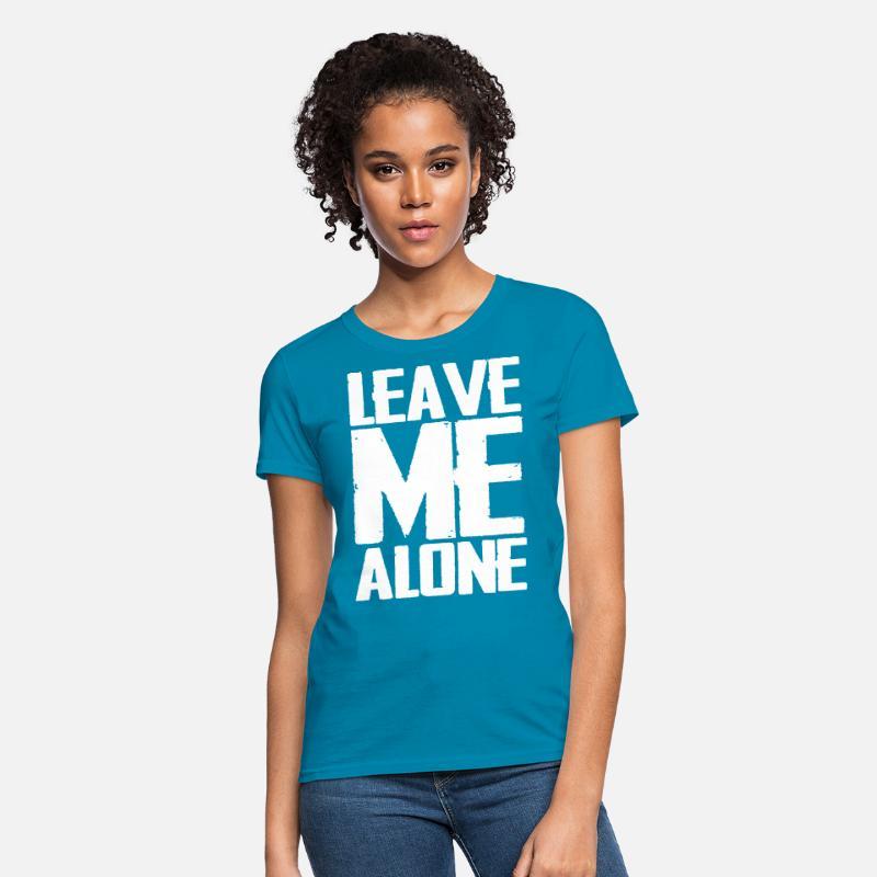 312c8b27ceea Leave Me Alone Women's T-Shirt | Spreadshirt