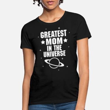 Mothers Day Greatest Mom In The Universe - Women's T-Shirt