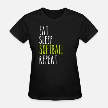 Eat Sleep Softball Eat Sleep Softball Repeat - Women's T-Shirt