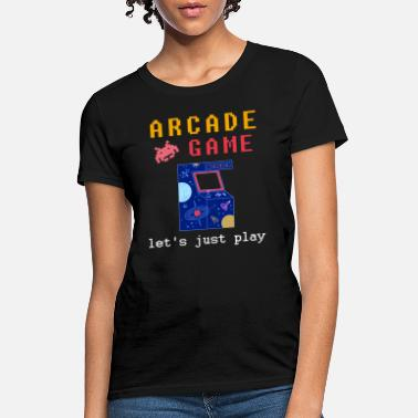 Arcade Game Arcade games - Arcade game, let's just play - Women's T-Shirt
