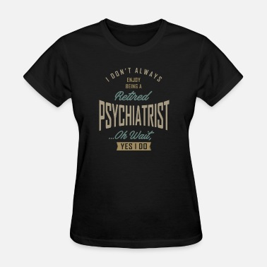 Being A Psychiatrist Psychiatrist - Women's T-Shirt